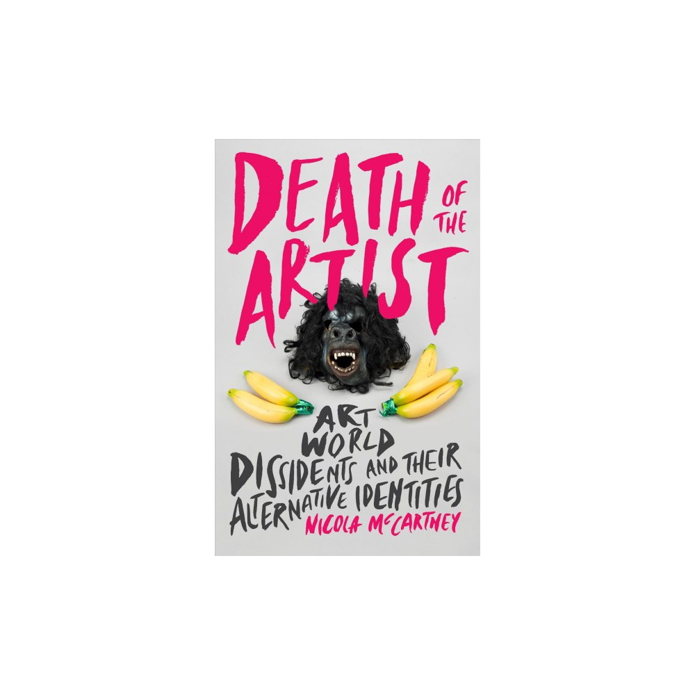 Death of the Artist : Art World Dissidents and Their Alternative Identities - (Paperback)