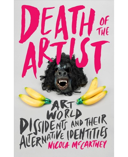 Death of the Artist : Art World Dissidents and Their Alternative Identities -  (Hardcover) - image 1 of 1