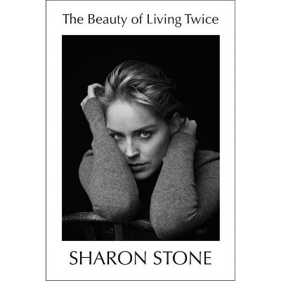 The Beauty of Living Twice - by Sharon Stone (Hardcover)