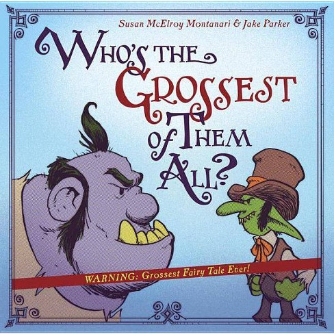Who's the Grossest of Them All? - by  Susan McElroy Montanari (Hardcover) - image 1 of 1