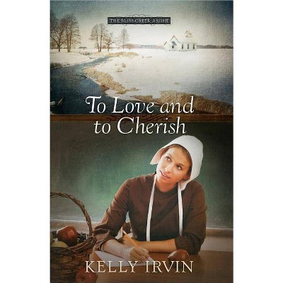 To Love and to Cherish - (Bliss Creek Amish) by  Kelly Irvin (Paperback)