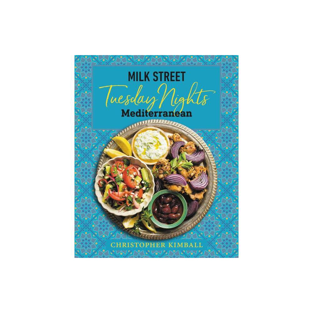 Milk Street Tuesday Nights Mediterranean By Christopher Kimball Hardcover