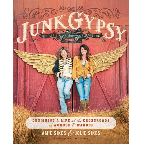 Junk Gypsy : Designing a Life at the Crossroads of Wonder & Wander (Paperback) (Amie Sikes & Jolie - image 1 of 1