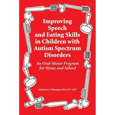 Improving Speech and Eating Skills in Children with Autism Spectrum Disorders - by  Maureen A Flanagan - image 1 of 1