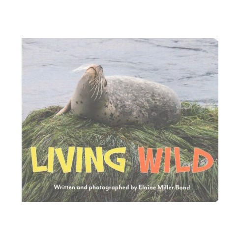 Living Wild - by  Elaine Miller Bond (Board_book) - image 1 of 1
