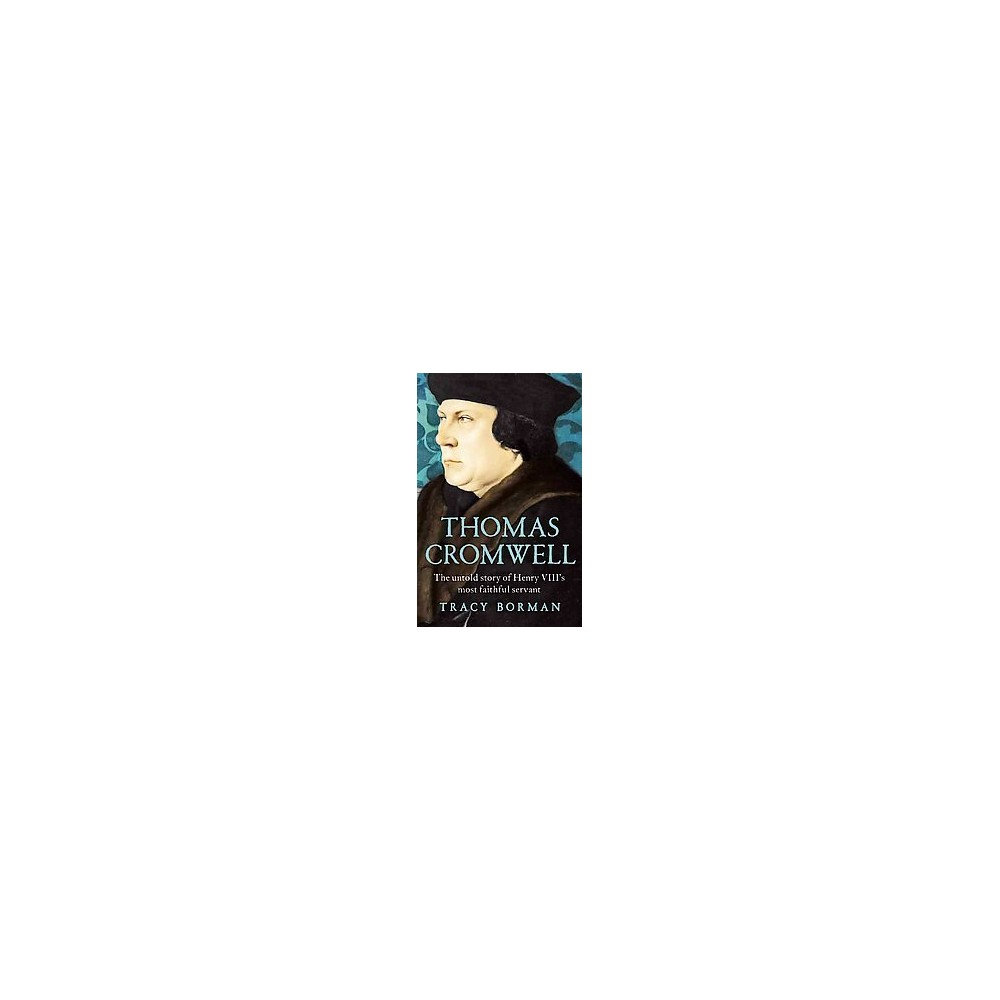 Thomas Cromwell : The Untold Story of Henry VIII's Most Faithful Servant (Reprint) (Paperback) (Tracy