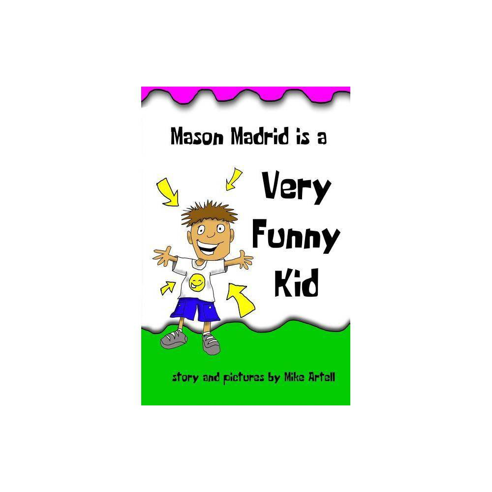 Mason Madrid Is A Very Funny Kid By Mike Artell Paperback