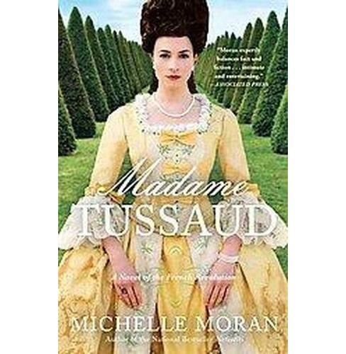 Madame Tussaud: A Novel of the French Revolution (Paperback) by Michelle Moran - image 1 of 1