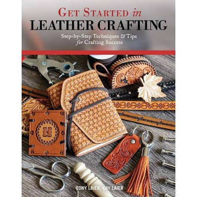 Get Started in Leather Crafting - by  Tony Laier & Kay Laier (Paperback)