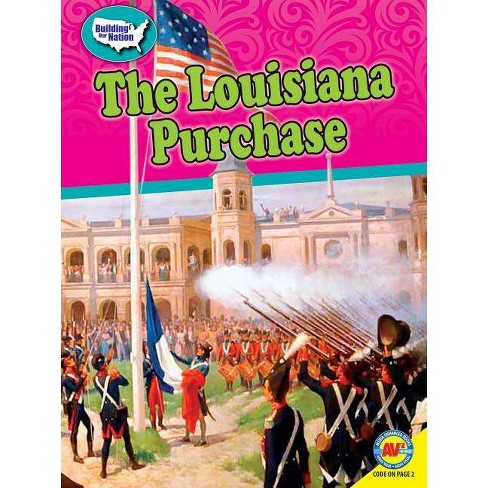 The Louisiana Purchase - (Building Our Nation) by  Blythe Lawrence (Paperback) - image 1 of 1
