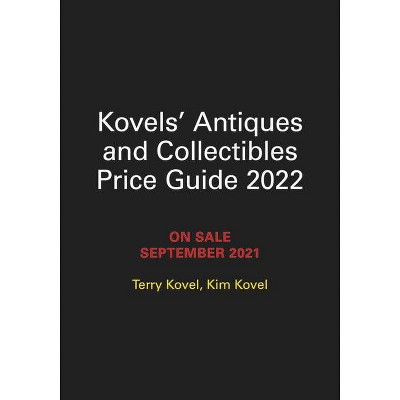Kovels' Antiques and Collectibles Price Guide 2022 - by  Terry Kovel & Kim Kovel (Paperback)