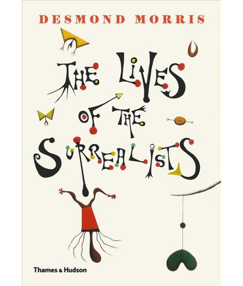 Lives of the Surrealists -  by Desmond Morris (Hardcover) - image 1 of 1