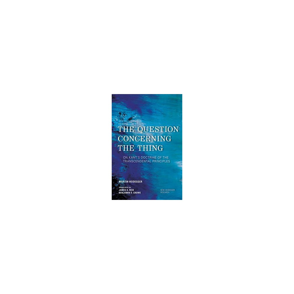 Question Concerning the Thing : On Kant's Doctrine of the Transcendental Principles - (Hardcover)