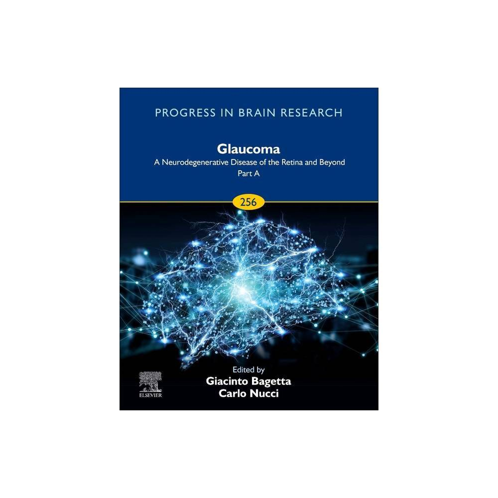 Glaucoma A Neurodegenerative Disease Of The Retina And Beyond Part A 256 Progress In Brain Research Hardcover