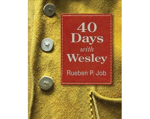 40 Days With Wesley : A Daily Devotional Journey (Paperback) (Rueben P. Job) - image 1 of 1
