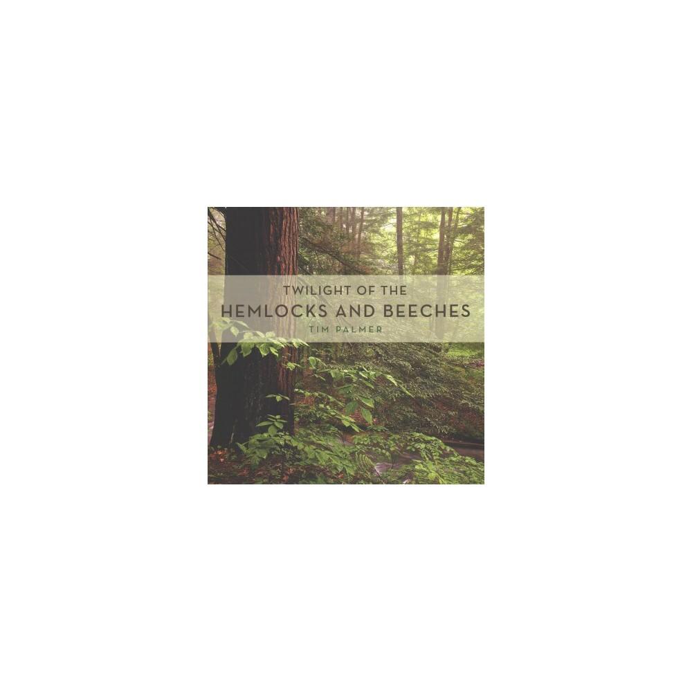 Twilight of the Hemlocks and Beeches - (Keystone Books) by Tim Palmer (Hardcover)