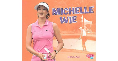 Michelle Wie (Paperback) (Mary Dunn) - image 1 of 1