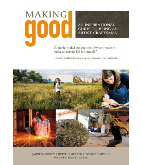 Making Good : An Inspirational Guide to Being an Artist Craftsman (Hardcover) (Jacklyn Scott & Kristin - image 1 of 1