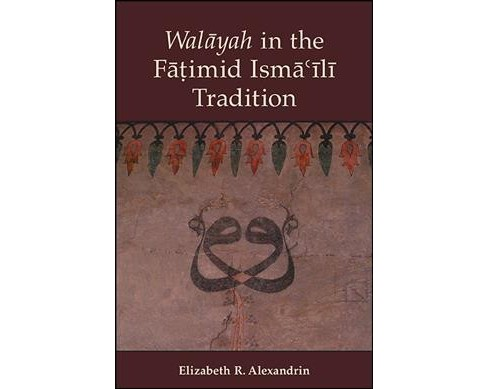 Walayah in the Fatimid Isma'ili Tradition -  by Elizabeth R. Alexandrin (Hardcover) - image 1 of 1