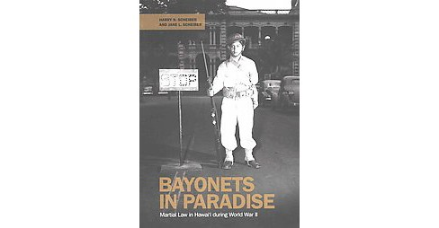 Bayonets in Paradise : Martial Law in Hawai'i During World War II (Hardcover) (Harry N. Scheiber & Jane - image 1 of 1