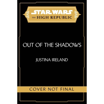 Star Wars: The High Republic (Out of the Shadows) - Target Deluxe Exclusive Edition by Justina Ireland (Hardcover)
