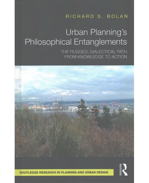 Urban Planning's Philosophical Entanglements : The Rugged, Dialectical Path from Knowledge to - image 1 of 1