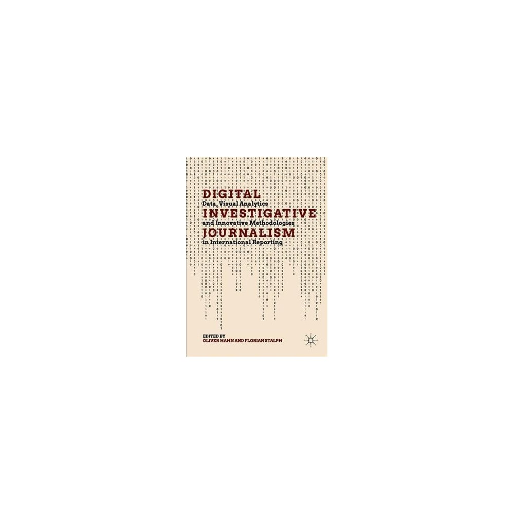Digital Investigative Journalism : Data, Visual Analytics and Innovative Methodologies in International