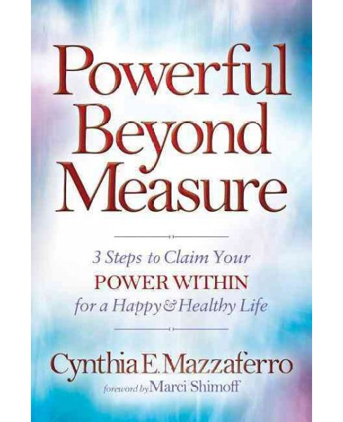 Powerful Beyond Measure : 3 Steps to Claim Your Power Within for a Happy & Healthy Life (Hardcover) - image 1 of 1