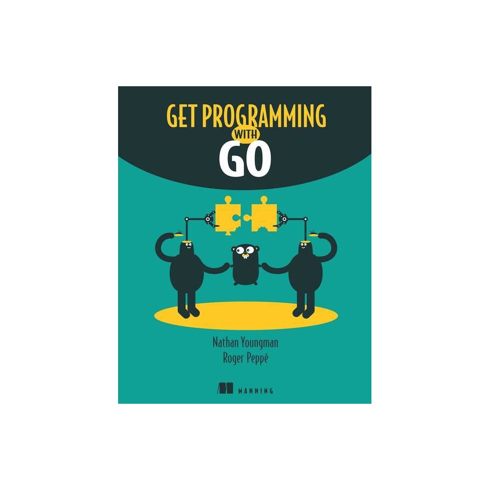 Get Programming With Go By Nathan Youngman Roger Peppe Paperback