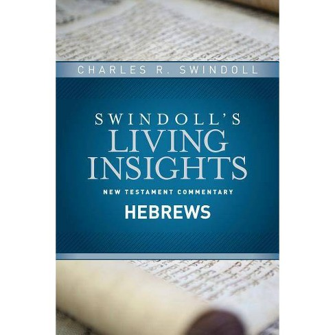 Insights On Hebrews Swindoll S Living Insights New Testament Commentary By Charles R Swindoll Hardcover Target