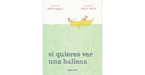 Si quieres ver una ballena/ If You Want to See a Whale (Hardcover) (Julie Fogliano) - image 1 of 1