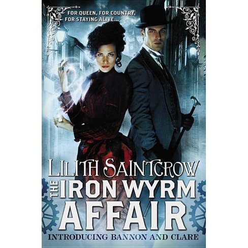The Iron Wyrm Affair - (Bannon & Clare) by  Lilith Saintcrow (Paperback) - image 1 of 1