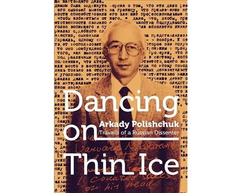 Dancing on Thin Ice : Travails of a Russian Dissenter -  by Arkady Polishchuk (Paperback) - image 1 of 1