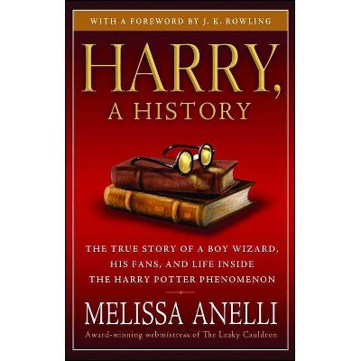 Harry, a History - (Harry Potter) by  Melissa Anelli (Paperback)