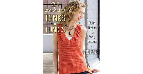 21 Crocheted Tanks + Tunics : Stylish Designs for Every Occasion (Paperback) (Sandi Rosner) - image 1 of 1