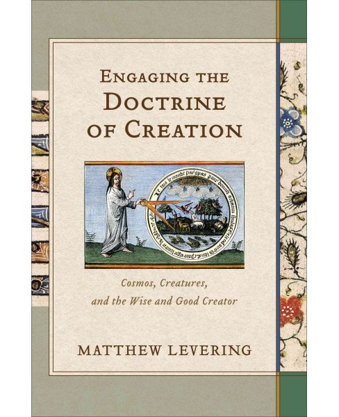 Engaging the Doctrine of Creation : Cosmos, Creatures, and the Wise and Good Creator (Hardcover) - image 1 of 1