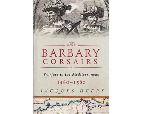 Barbary Corsairs : Pirates, Plunder, and Warfare in the Mediterranean, 1480-1580 -  (Hardcover) - image 1 of 1