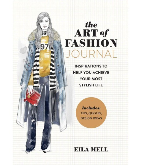 Art of Fashion : A Journal; Inspirations to Help You Achieve Your Most Stylish Life (Paperback) (Eila - image 1 of 1