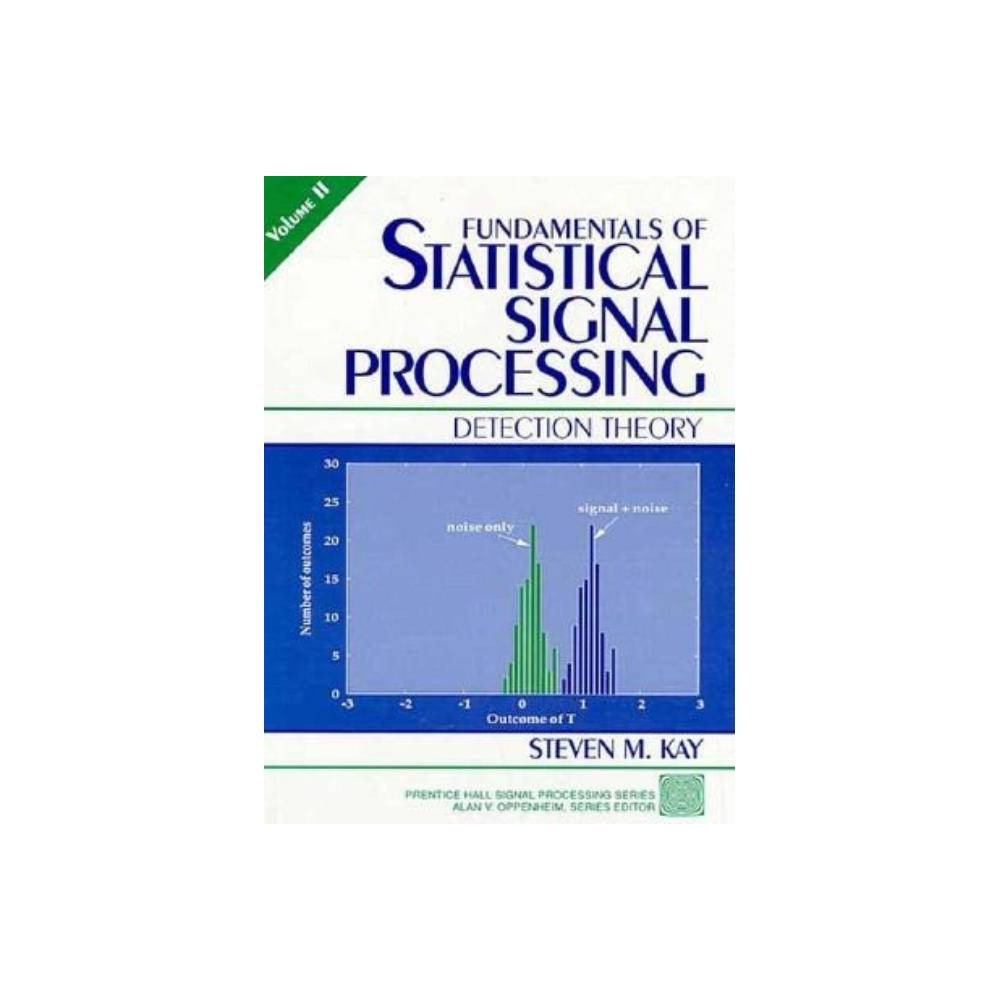 Fundamentals Of Statistical Signal Processing Volume Ii By Steven Kay Hardcover