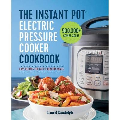 Instant Pot Electric Pressure Cooker Cookbook - by Laurel Randolph (Paperback)