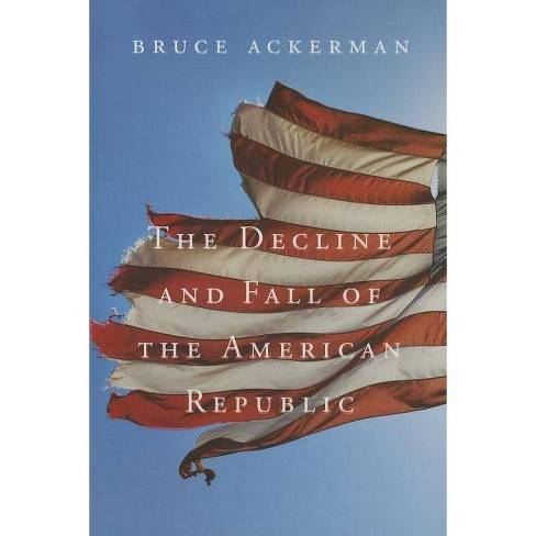 The Decline and Fall of the American Republic - (Tanner Lectures on Human Values) by  Bruce Ackerman - image 1 of 1
