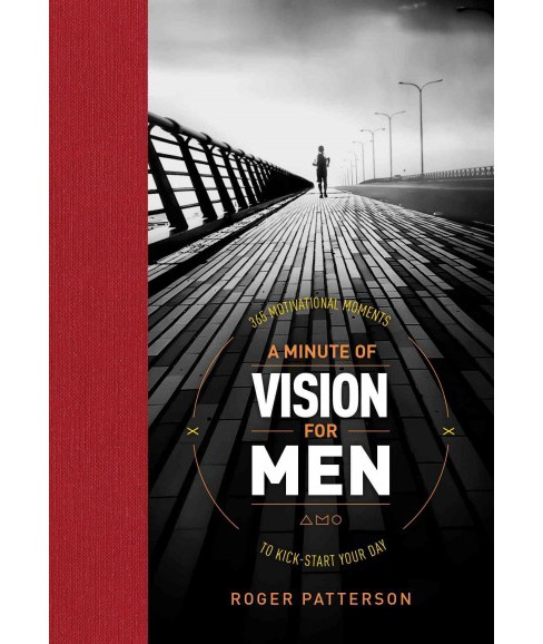 Minute of Vision for Men : 365 Motivational Moments to Kick-start Your Day (Hardcover) (Roger Patterson) - image 1 of 1