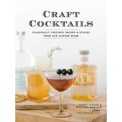Craft Cocktails - by Geoff Dillon & Whitney Rorison (Paperback)