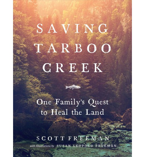 Saving Tarboo Creek : One Family's Quest to Heal the Land -  by Scott Freeman (Hardcover) - image 1 of 1