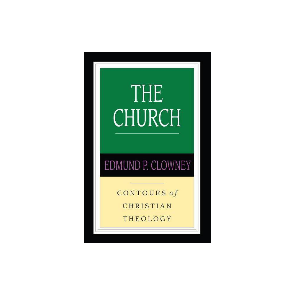 The Church Contours Of Christian Theology By Edmund P Clowney Paperback