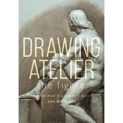 Drawing Atelier - The Figure - by  Jon Demartin (Hardcover) - image 1 of 1