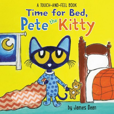 Time for Bed, Pete the Kitty : A Touch & Feel Book - by James Dean (Hardcover)