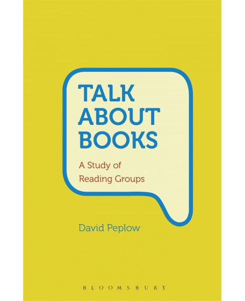 Talk About Books : A Study of Reading Groups (Hardcover) (David Peplow) - image 1 of 1