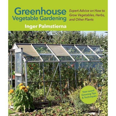 Merveilleux Greenhouse Vegetable Gardening   By Inger Palmstierna (Paperback) : Target