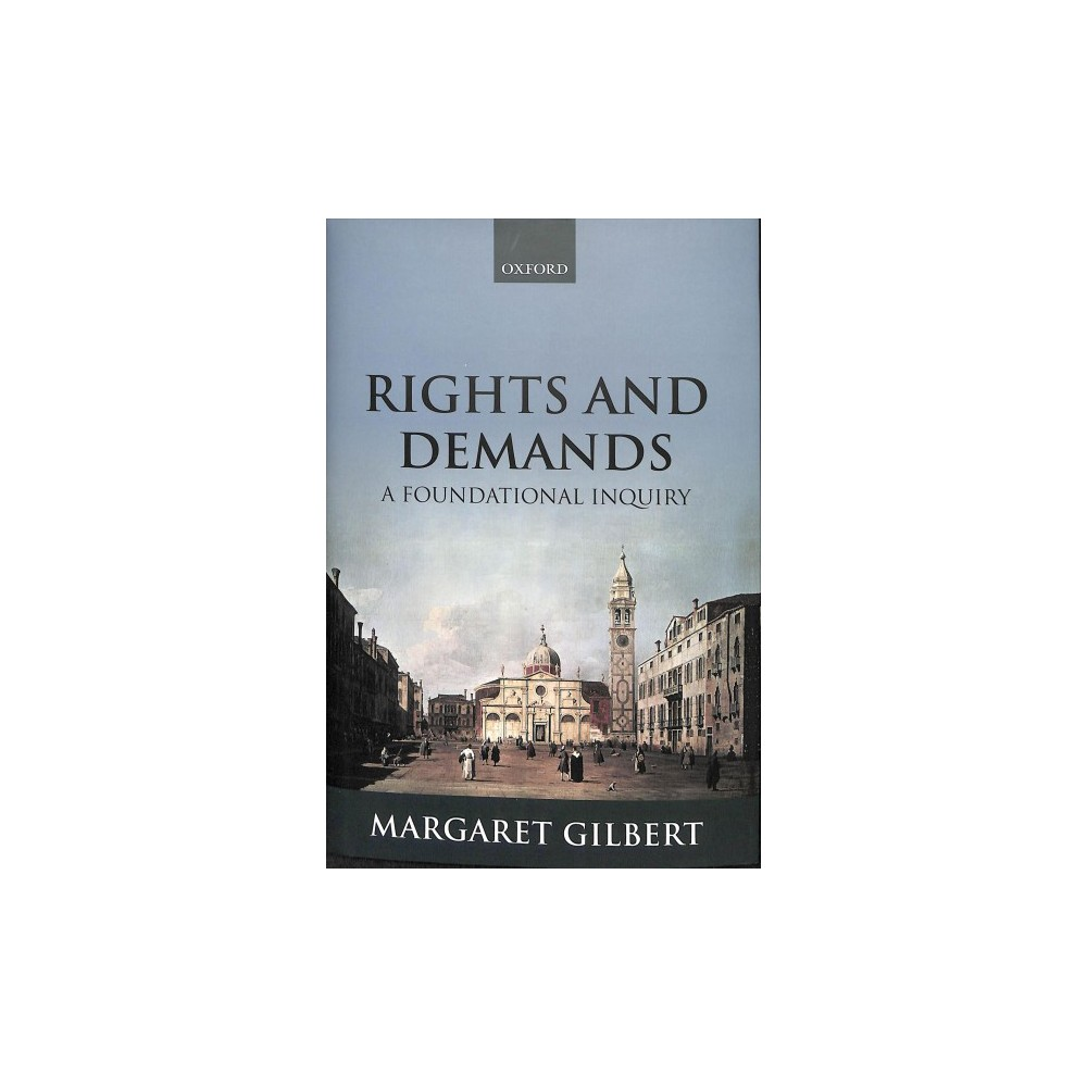 Rights and Demands : A Foundational Inquiry - by Margaret Gilbert (Hardcover)
